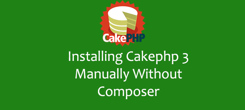 Installing Cakephp 3 Manually Without Composer